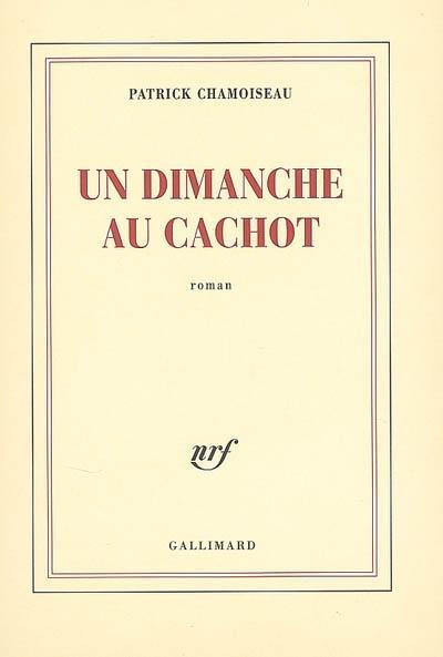 Un dimanche au cachot : roman / Patrick Chamoiseau | Chamoiseau, Patrick (1953-....). Auteur
