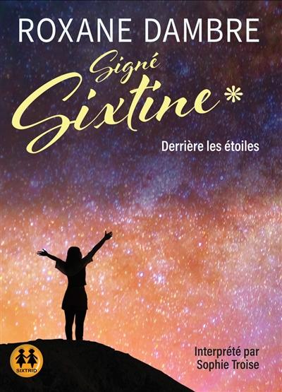 Signé Sixtine. Vol. 1. Derrière les étoiles