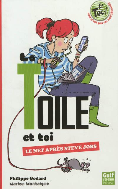toile et toi (La) : Le Net après Steve Jobs   Godard, Philippe (1959-....). Auteur
