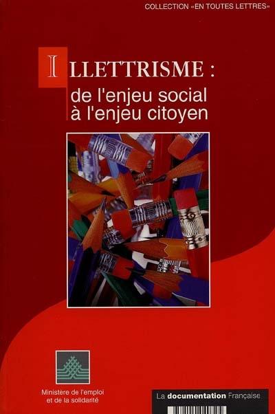 Illettrisme : de l'enjeu social à l'enjeu citoyen / Ministère de l'emploi et de la solidarité, Groupe permanent de lutte contre l'illettrisme   France. Groupe permanent de lutte contre l'illettrisme. Auteur