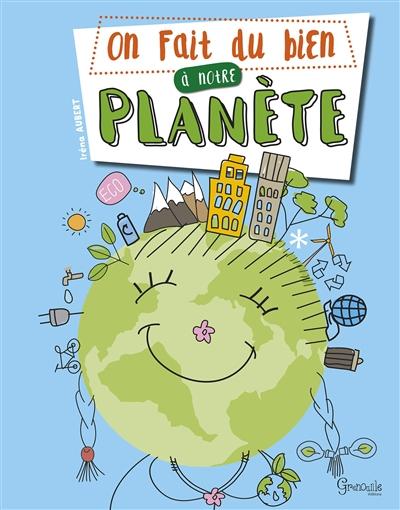 On fait du bien à notre planète / Irena Aubert | Irena Aubert