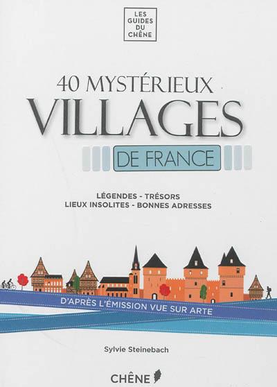 40 mystérieux villages de France   Steinebach, Sylvie. Auteur