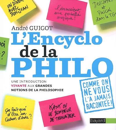L' encyclo de la philo : une introduction vivante aux grandes notions de la philosophie / André Guigot   Guigot, André. Auteur