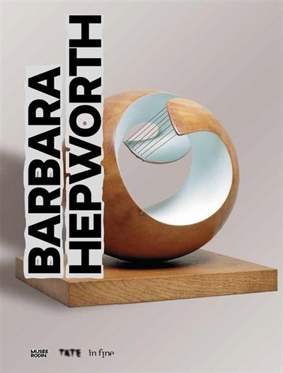 Barbara Hepworth : une femme sculpteur : exposition, Paris, Musée Rodin, du 5 novembre 2019 au 22 avril 2020 | Bownes, Sophie. Auteur