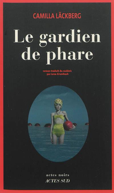 Le gardien de phare : roman / Camilla Läckberg | Läckberg, Camilla (1974-....). Auteur