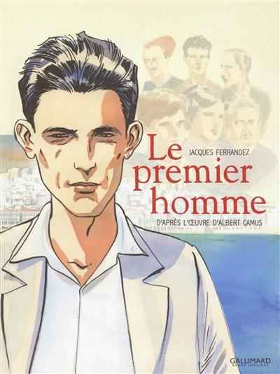 premier homme (Le) : D'après l'oeuvre d'Albert Camus | Ferrandez, Jacques. Auteur