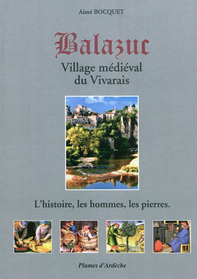 Balazuc : village médiéval du Vivarais : l'histoire, les hommes, les pierres