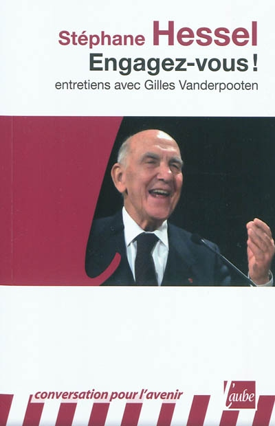 Engagez-vous ! : entretiens avec Gilles Vanderpooten / Stéphane Hessel | Hessel, Stéphane (1917-....). Intervieweur