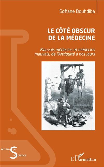 Le côté obscur de la médecine : mauvais médecins et médecins mauvais, de l'Antiquité à nos jours
