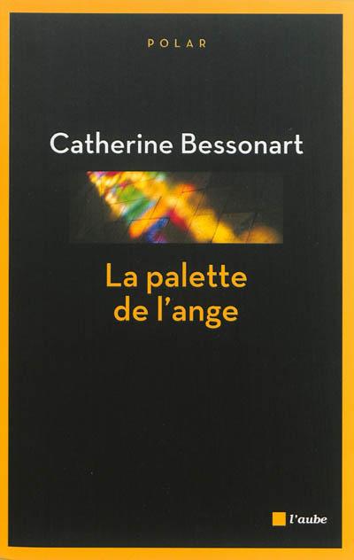 La palette de l'ange : roman | Bessonart, Catherine. Auteur