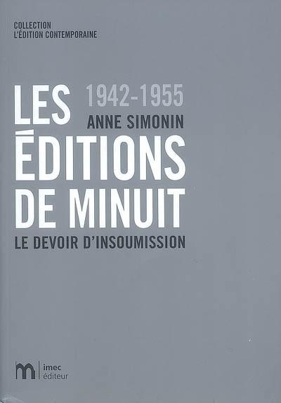 Les Éditions de Minuit : 1942-1955 : le devoir d'insoumission / Anne Simonin | Simonin, Anne