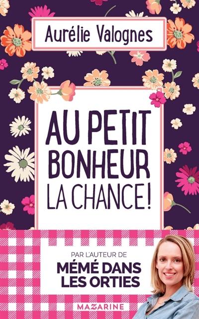 Au petit bonheur la chance ! | Valognes, Aurélie. Auteur