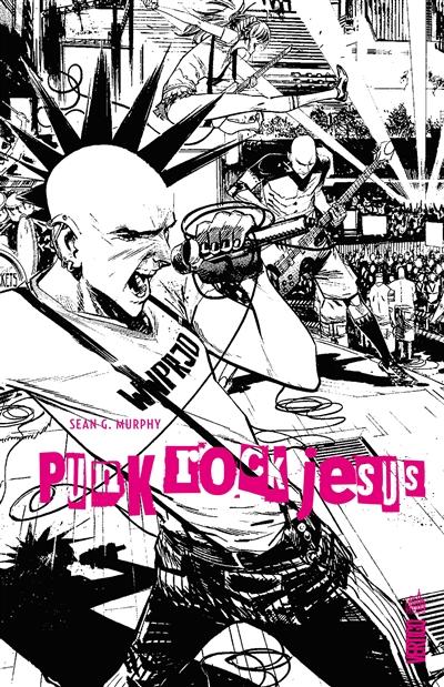 Punk rock Jesus / scénario & dessin Sean Murphy | Murphy, Sean. Auteur. Illustrateur