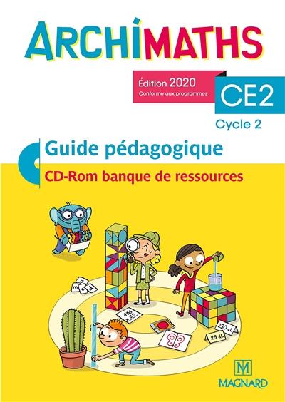 Archimaths CE2, cycle 2 : guide pédagogique, CD-ROM banque de ressources : conforme aux programmes