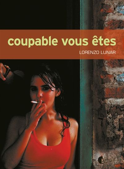 Coupable vous êtes / Lorenzo Lunar Cardedo | Lunar Cardedo, Lorenzo (1958-....). Auteur