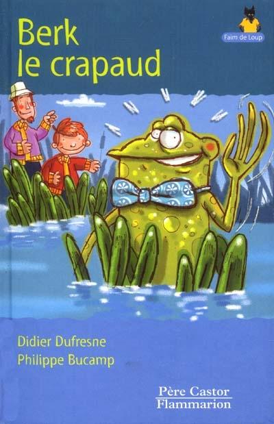 Berk le crapaud / Didier Dufresne, Philippe Bucamp | Dufresne, Didier (1957-....). Auteur