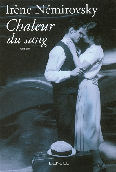 Chaleur du sang : roman / Irène Némirovsky | Némirovsky, Irène. Auteur