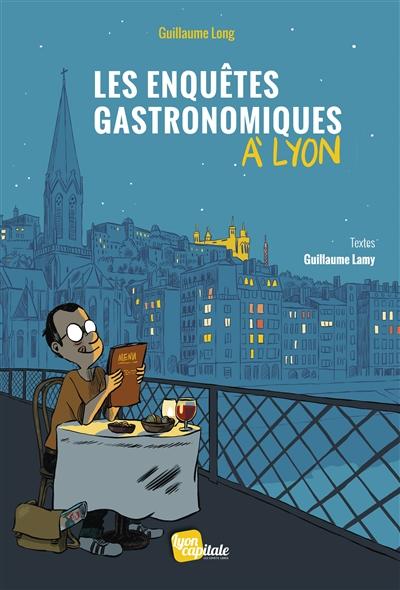 Les enquêtes gastronomiques à Lyon / Guillaume Long |