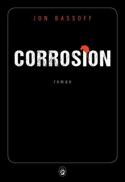 Corrosion : roman | Jon Bassoff, Auteur