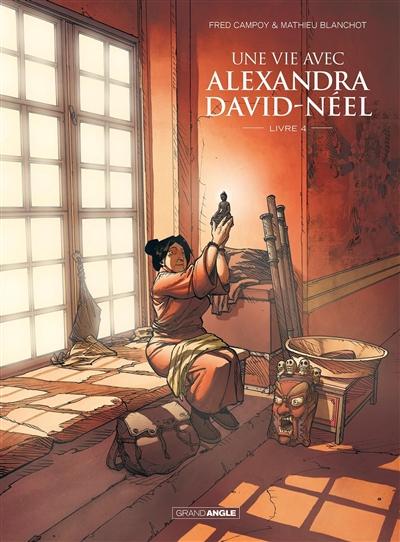 Une vie avec Alexandra David-Néel. Livre 4 / scénario Fred Campoy |