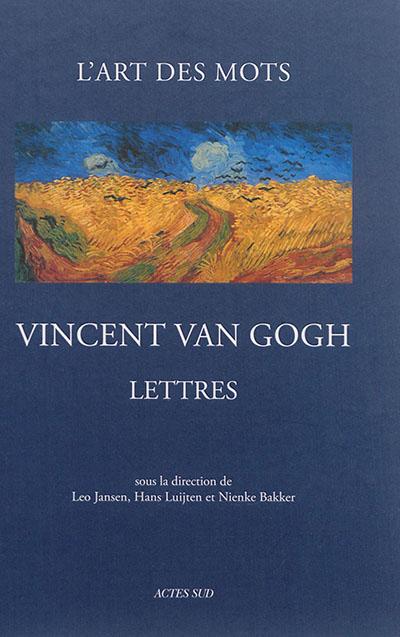 Lettres de Vincent Van Gogh : l'art des mots : 265 lettres et 110 dessins originaux (1872-1890)