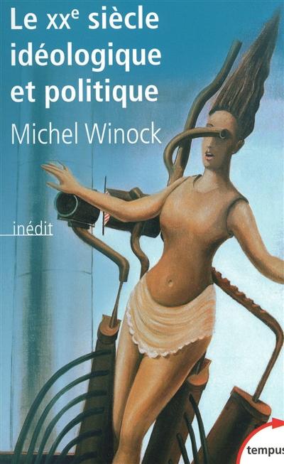 Le XXe siècle idéologique et politique / Michel Winock   Winock, Michel (1937-....). Auteur
