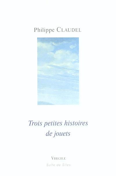 Trois petites histoires de jouets | Philippe Claudel (1962-....). Auteur