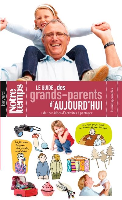 Le guide des grands-parents d'aujourd'hui : + de 100 idées d'activités à partager / Anne-Sophie Chilard, Dominique François   Anne-Sophie Chilard