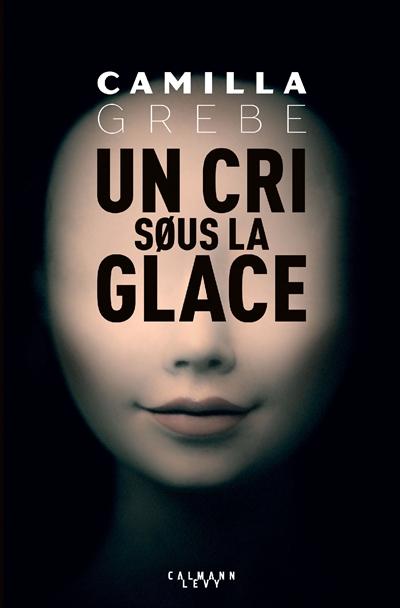 Un  cri sous la glace | Grebe, Camilla (1968-....). Auteur