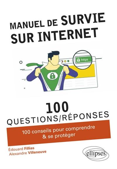 Manuel de survie sur internet : 100 conseils pour comprendre et se protéger / Édouard Fillias, Alexandre Villeneuve | Fillias, Édouard (1979-....). Auteur