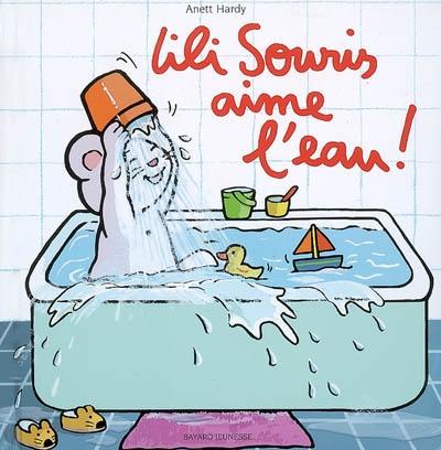 Lili Souris aime l'eau ! | Hardy, Anett. Illustrateur