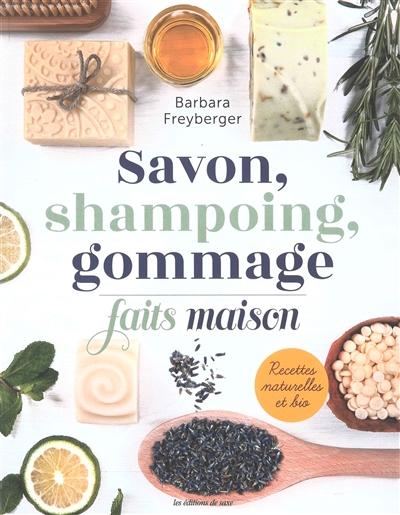 Savon, shampoing, gommage : faits maison : recettes naturelles et bio