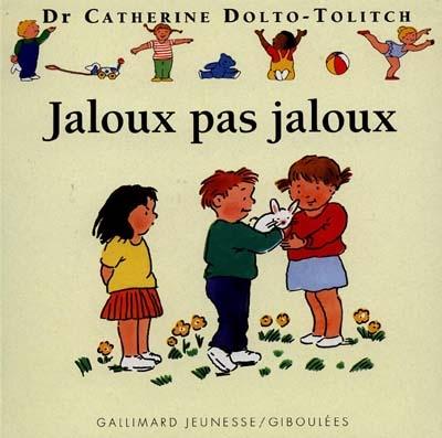 Jaloux, pas jaloux / Dr Catherine Dolto-Tolitch [et Colline Faure-Poirée] | Dolto-Tolitch, Catherine (1946-....). Auteur