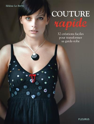 Couture rapide : 32 créations pour transformer sa garde-robe | Le Berre, Hélène. Auteur
