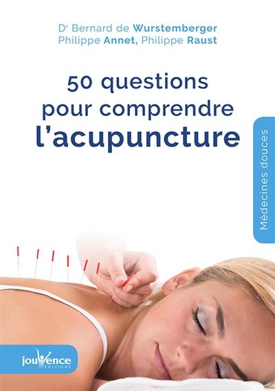 50 questions pour comprendre l'acupuncture / Dr Bernard de Wurstemberger, Philippe Annet, Philippe Raust |