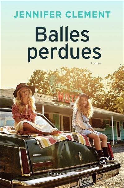 Balles perdues : roman / Jennifer Clement   Clement, Jennifer