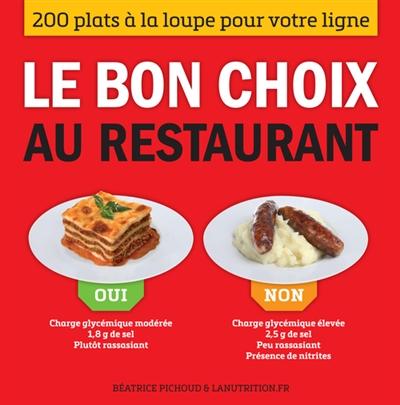Le bon choix au restaurant : 200 plats à la loupe pour votre ligne | Pichoud, Béatrice. Auteur