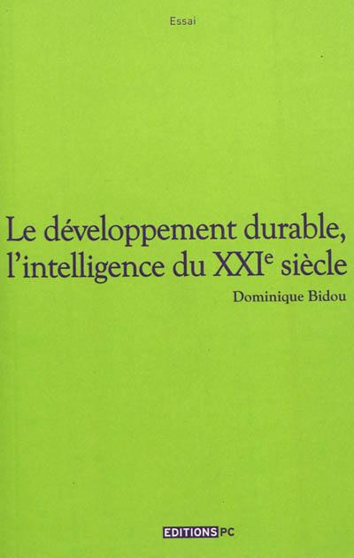 Le développement durable, l'intelligence du XXIe siècle / Dominique Bidou | Dominique Bidou