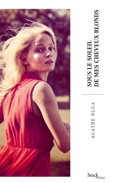 Sous le soleil de mes cheveux blonds / Agathe Ruga | Ruga, Agathe. Auteur
