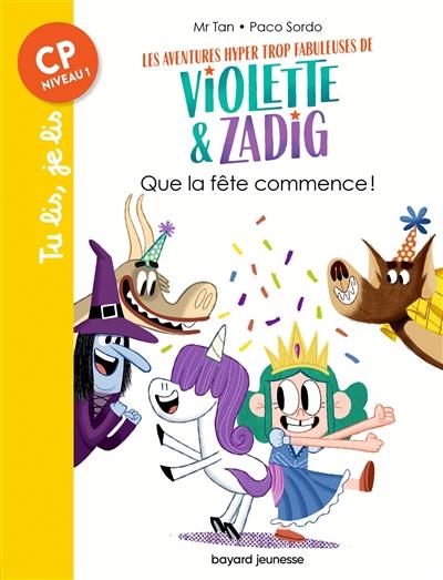 Les aventures hyper trop fabuleuses de Violette & Zadig. Que la fête commence !