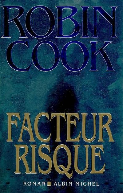 Facteur risque : roman / Robin Cook | Cook, Robin (1940-....). Auteur