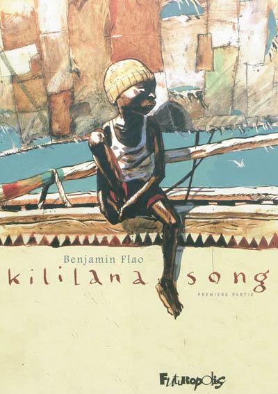 Kililana song. Première partie / un récit écrit et dessiné par Benjamin Flao | Flao, Benjamin (1975-....). Auteur