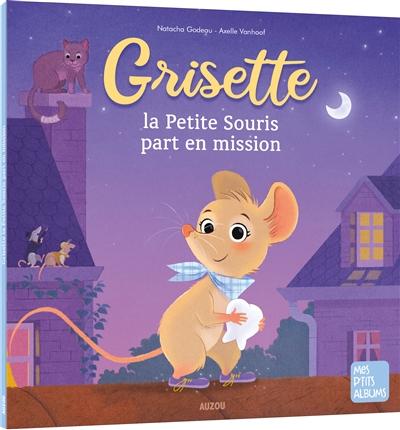 Grisette : la petite souris part en mission