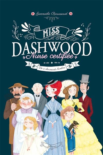 De si charmants bambins : Miss Dashwood, nurse certifiée ; 1   Barussaud, Gwenaële. Auteur
