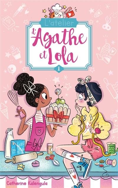 L'atelier d'Agathe et Lola. Vol. 1. Soeurs de coeur