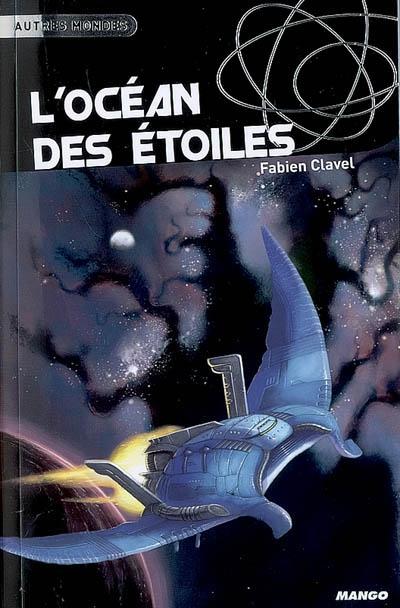 L' océan des étoiles / Fabien Clavel | Clavel, Fabien (1978-....). Auteur