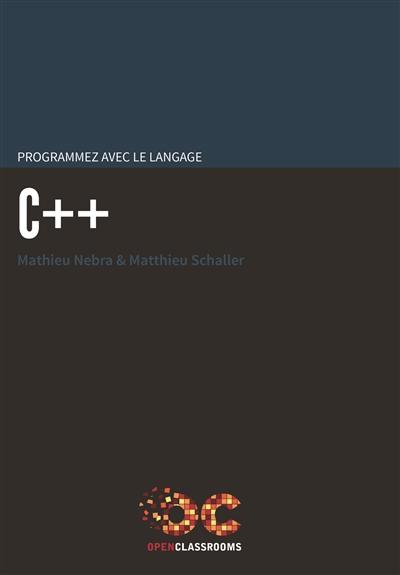 Programmez avec le langage C++ / Mathieu Nebra & Matthieu Schaller | Nebra, Mathieu. Auteur