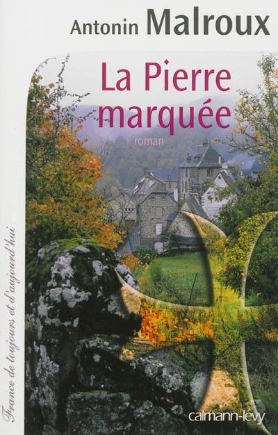 La pierre marquée : roman / Antonin Malroux | Malroux, Antonin. Auteur