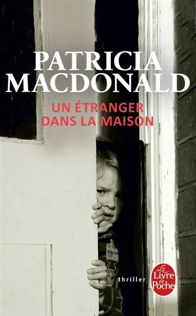 Un Etranger dans la maison | MacDonald, Patricia (1949-....). Auteur