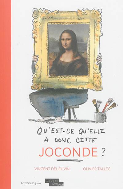 Qu'est-ce qu'elle a donc, cette Joconde ? / Vincent Delieuvin, Olivier Tallec | Delieuvin, Vincent (1978?-....). Auteur